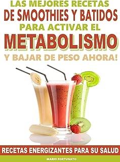 Las Mejores Recetas de Smoothies y Batidos Para Activar el Metabolismo y Bajar de Peso Ahora: Recetas Energizantes Para su Salud (Spanish Edition)