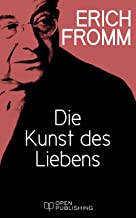Die Kunst des Liebens: The Art of Loving. An Inquiry into the Nature of Love (German Edition)