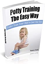 Potty Training The Easy Way: Toilet Train Your Child in Just One Day