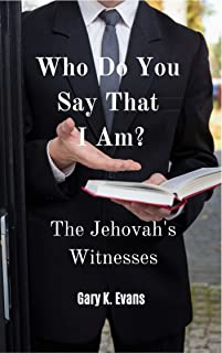 Who Do You Say That I Am?: The Jehovah's Witnesses