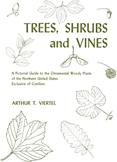 Trees, Shrubs and Vines: A Pictorial Guide to the Ornamental Woody Plants of the Northern United State Exclusive of Conifers