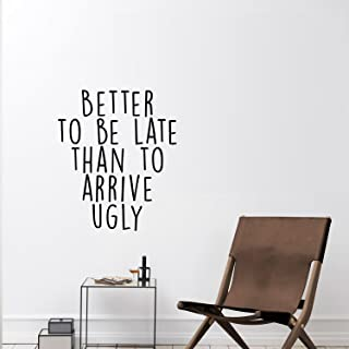 Vinyl Wall Art Decal - Better to Be Late Than to Arrive Ugly - 27.5