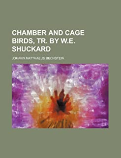 Chamber and Cage Birds, Tr. by W.E. Shuckard