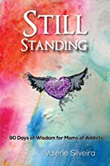Still Standing: 90 Days of Wisdom for Moms of Addicts Paperback
