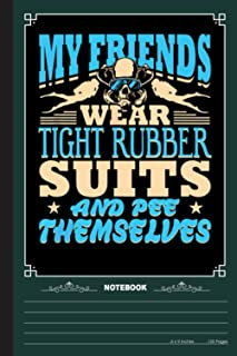 My Friends Wear Tight Rubber Suits Notebook: A Notebook, Journal Or Diary For Suba Diving Lover - 6 x 9 inches, College Ru...
