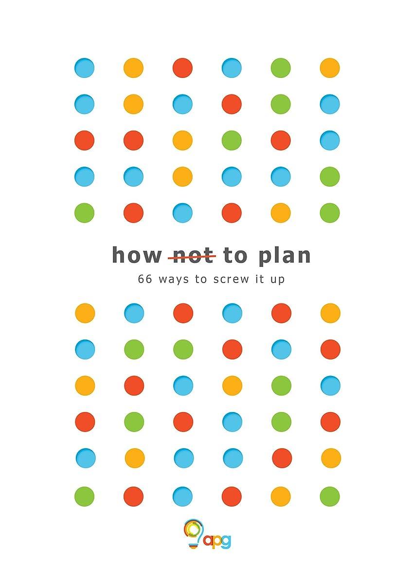 週末冷凍庫シーボードHow not to Plan: 66 ways to screw it up (English Edition)