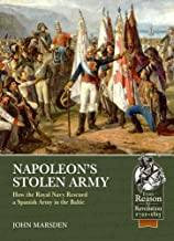 Napoleon's Stolen Army: How the Royal Navy Rescued a Spanish Army in the Baltic (From Reason to Revolution)