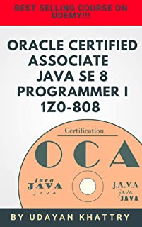 Oracle Certified Associate Java SE 8 Programmer I 1Z0-808 Practice Tests: 280 Questions to assess your OCA preparation (Updated in March 2019) (Java Certification Book 1) (English Edition)