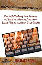 Scrappy Business Contingency Planning: How to Bullet-Proof Your Business and Laugh at Volcanoes, Tornadoes, Locust Plagues, and Hard Drive Crashes (Happy about)