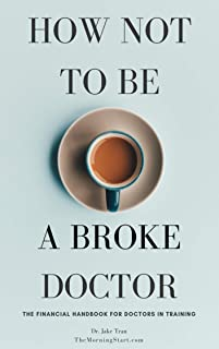 How to Not Be a Broke Doctor: The Financial Handbook For Doctors In Training