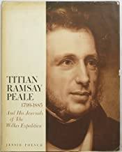Titian Ramsay Peale, 1799-1885, and His Journals of the Wilkes Expedition