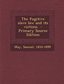 The Fugitive Slave Law and Its Victims - Primary Source Edition