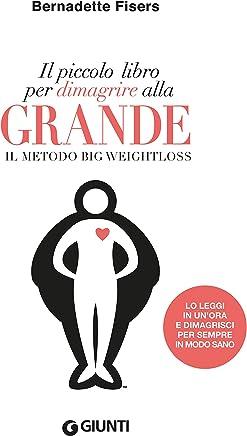 Il piccolo libro per dimagrire alla grande: Il metodo Big Weightloss