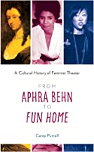 From Aphra Behn to Fun Home: A Cultural History of Feminist Theater