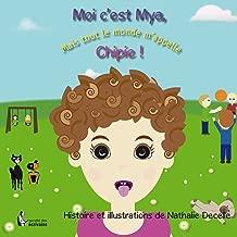 Moi c'est Mya, mais tout le monde m'appelle Chipie ! (French Edition)