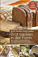 Brot backen kann jeder - Brot backen in der Form: BROT BACKEN IN DER KASTENFORM: Das Brotbackbuch für Einsteiger inkl. Bro...
