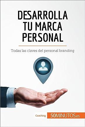 Desarrolla tu marca personal: Todas las claves del personal branding (Coaching) (Spanish