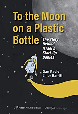 To the Moon on a Plastic Bottle: he Story Behind Israel's Start-Up Babies