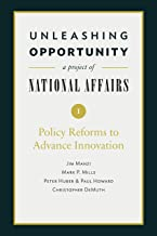 Unleashing Opportunity: Policy Reforms to Advance Innovation (Unleashing Opportunity: A Project of National Affairs Book 1)