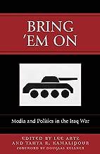 Bring 'Em On: Media and Politics in the Iraq War (Communication, Media, and Politics)