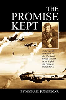 The Promise Kept: A story of life and death in the 91st Bomb Group (H) and in the Eighth Air Force in World War II