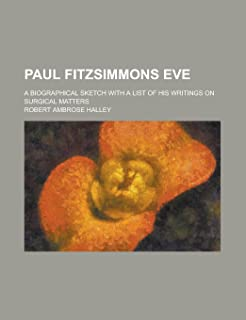 Paul Fitzsimmons Eve; A Biographical Sketch with a List of His Writings on Surgical Matters