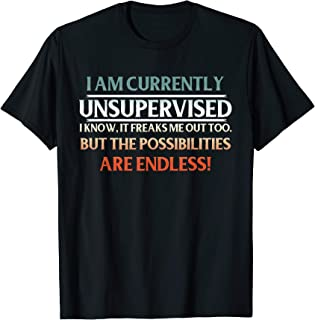 I Am Currently Unsupervised T shirt Humor Novelty