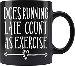 Does Running Late Count As Exercise Mug Coffee Mug 11oz Gift Tea Cups 11oz
