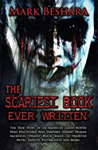 The Scariest Book Ever Written: The True Story of an American Ghost-Buster Who Discovered Real Vampires, Satanic Human Sacrifices, Deadly Black Magic, ... Hotel, Sadistic Poltergeists, and More!