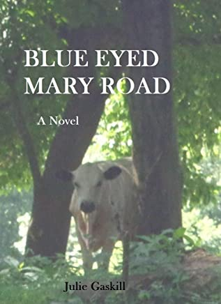 Blue Eyed Mary Road - A Novel