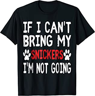 If I Can't Bring My Dog SNICKERS Im Not Going Cute Paw Shirt