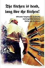 The Kitchen Is Dead, Long Live the Kitchen!: Offizieller Ratgeber Fuer Spuelkraefte, Kuechengehilfe/Beikoeche, Koeche Und Koechinnen ペーパーバック