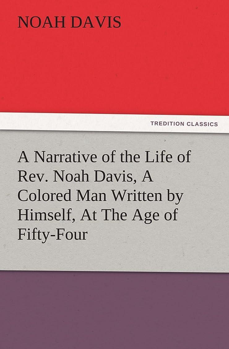 怖がって死ぬヒューマニスティック深めるA Narrative of the Life of Rev. Noah Davis, a Colored Man Written by Himself, at the Age of Fifty-Four (TREDITION CLASSICS)