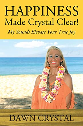 HAPPINESS Made Crystal Clear!: My Sounds Elevate Your True Joy