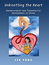 Unknotting the Heart: Unemployment and Therapeutic Governance in China