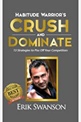 Habitude Warrior's Crush and Dominate: 13 Strategies to Piss Off Your Competitors Kindle Edition