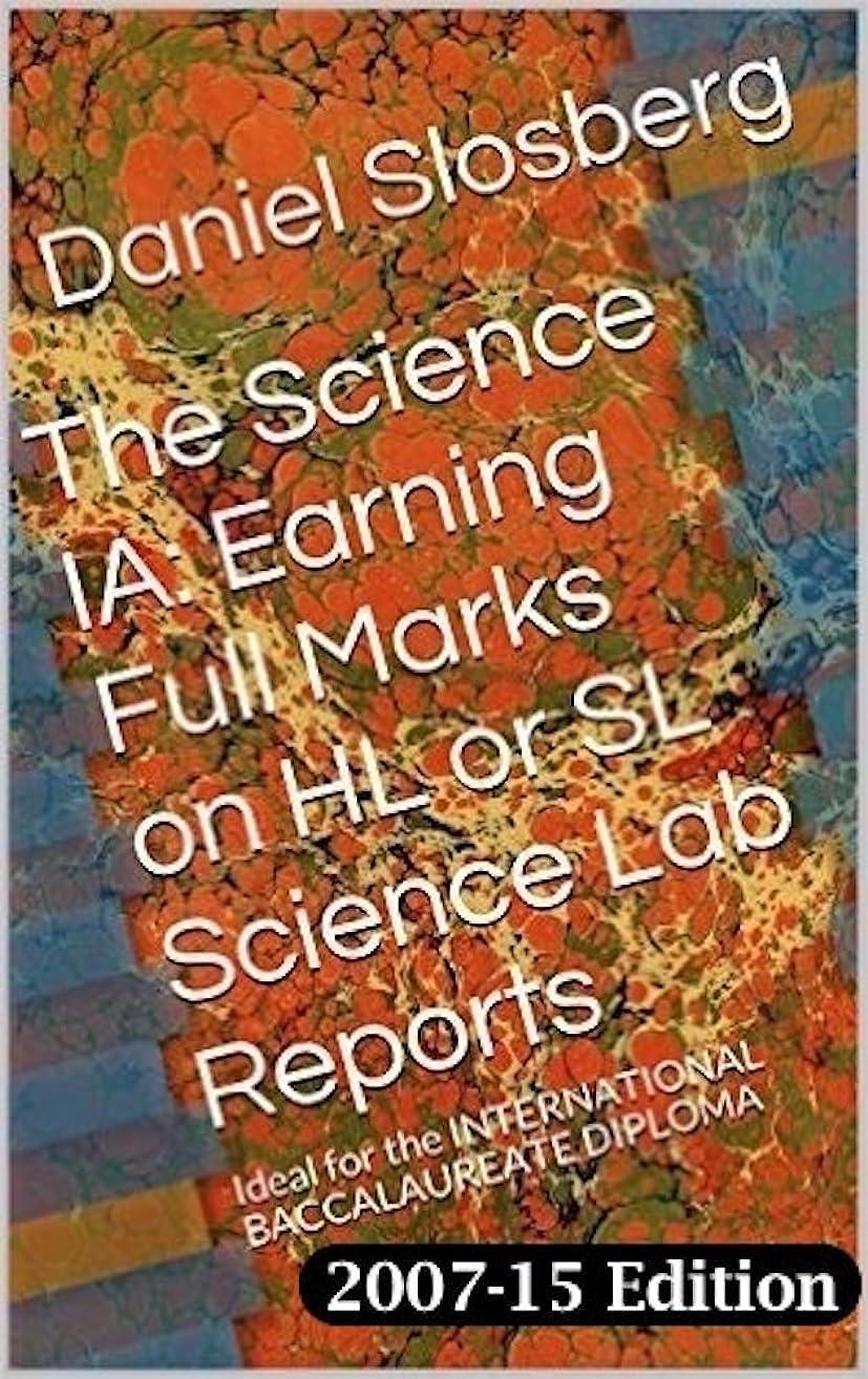 周り本帆The Science IA:  Earning Full Marks on HL or SL Science Lab Reports: Ideal for the INTERNATIONAL BACCALAUREATE DIPLOMA (Earn Full Marks on Your DP Internal Assessments Book 3) (English Edition)