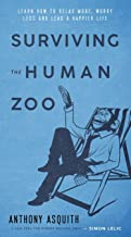 Surviving The Human Zoo: Learn how to relax more, worry less and lead a happier life