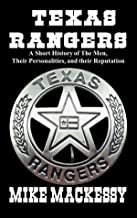 Texas Rangers: A Short History of The Men, Their Personalities, and their Reputation
