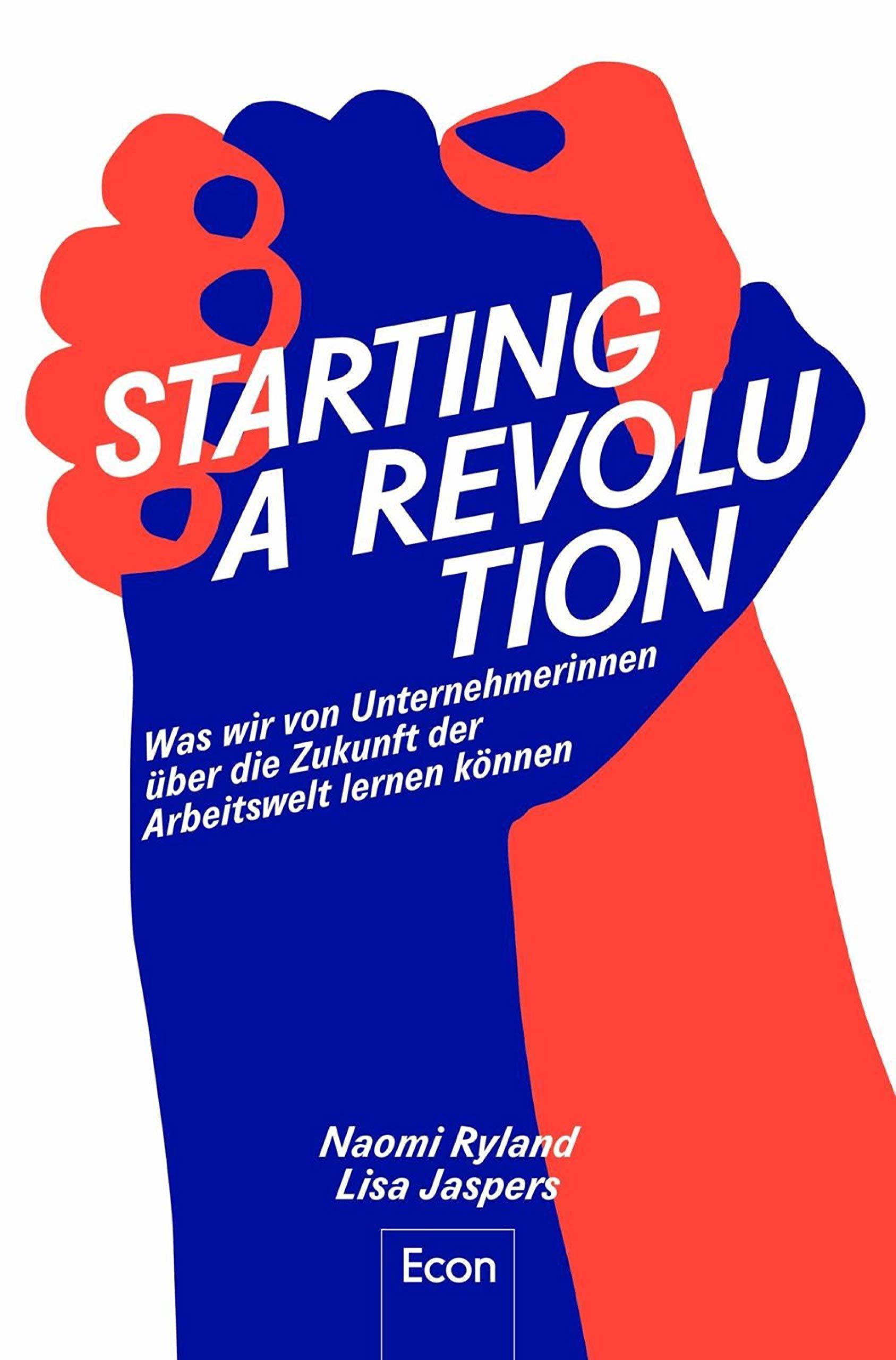 Starting a Revolution: Was wir von Unternehmerinnen über die Zukunft der Arbeitswelt lernen können (German Edition)