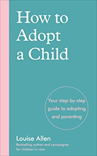 How to Adopt a Child: Your step-by-step guide to adopting and parenting