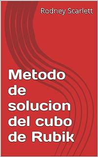 Metodo de solucion del cubo de Rubik (Spanish Edition)