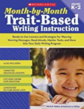 Month-by-Month Trait-Based Writing Instruction: Ready-to-Use Lessons and Strategies for Weaving Morning Messages, Read-Alouds, Mentor Texts, and More ... Writing Program (Month-By-Month (Scholastic))