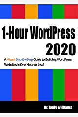 1-Hour WordPress 2020: A visual step-by-step guide to building WordPress websites in one hour or less! Kindle Edition