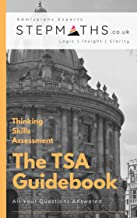 The TSA Guidebook- Thinking Skills Assessment: (Oxbridge Admissions Test): All your Thinking Skills Assessment Questions Answered