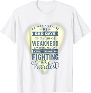 Do Not Confuse my Bad Days as a Sign of Weakness...T-Shirt