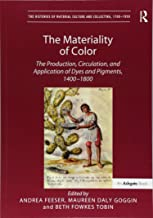 The Materiality of Color: The Production, Circulation, and Application of Dyes and Pigments, 1400–1800 (The Histories of Material Culture and Collecting, 1700-1950)