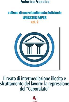 """Il reato di intermediazione illecita e sfruttamento del lavoro: la repressione del """"Caporalato"""""""