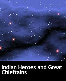 Illustrated Indian Heroes and Great Chieftains: 100 classic novels (English Edition)