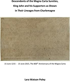 Descendants of the Magna Carta Sureties, King John and his Supporters as Shown in Their Lineages from Charlemagne (MAGNA CARTA 1215-2015 SERIES Book 6)